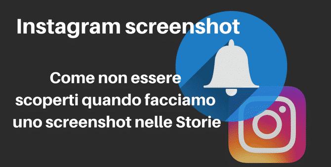 Instagram screenshot: Come non essere scoperti quando facciamo uno screenshot nelle Stories