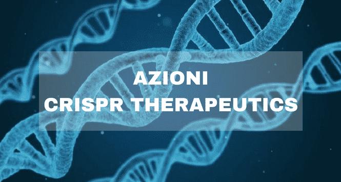 Azioni CRISPR Therapeutics: andamento e previsioni